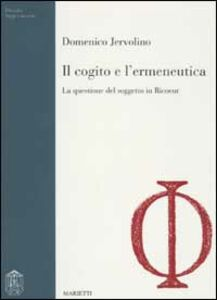 Foto Cover di Il cogito e l'ermeneutica. La questione del soggetto in Ricoeur, Libro di Domenico Jervolino, edito da Marietti