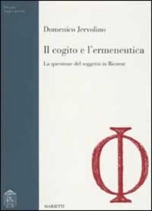 Libro Il cogito e l'ermeneutica. La questione del soggetto in Ricoeur Domenico Jervolino