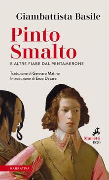 Pinto Smalto e altre fiabe dal Pentamerone. Testo originale a fronte - Gennaro Matino,Giambattista Basile - ebook