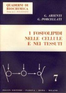 Foto Cover di I fosfolipidi nelle cellule e nei tessuti, Libro di Giuseppe Arienti,Giuseppe Porcellati, edito da Piccin-Nuova Libraria