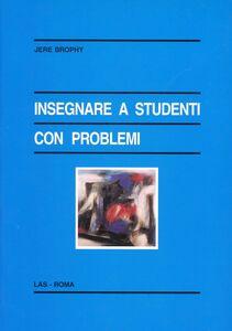 Libro Insegnare a studenti con problemi Jere Brophy