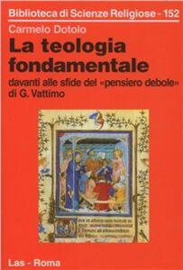 Foto Cover di La teologia fondamentale davanti alle sfide del «Pensiero debole» di G. Vattimo, Libro di Carmelo Dotolo, edito da LAS