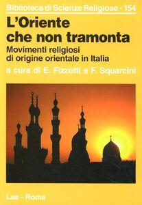 Foto Cover di L' oriente che non tramonta. Movimenti religiosi di origine orientale in Italia, Libro di  edito da LAS