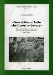 Non abbiamo fatto che il nostro dovere. Salesiani di Roma e del Lazio durante l'occupazione tedesca (1943-1944)