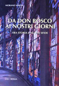 Foto Cover di Da don Bosco ai nostri giorni. Tra storia e nuove sfide, Libro di Morand Wirth, edito da LAS