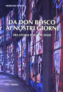 Libro Da don Bosco ai nostri giorni. Tra storia e nuove sfide Morand Wirth
