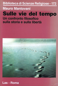 Libro Sulle vie del tempo. Un confronto filosofico sulla storia e sulla libertà Mauro Mantovani