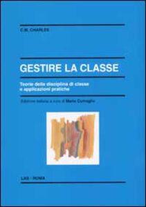 Libro Gestire la classe. Teoria della disciplina di classe e applicazioni pratiche Carol M. Charles