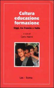 Libro Cultura educazione formazione. Oggi, tra Francia e Italia
