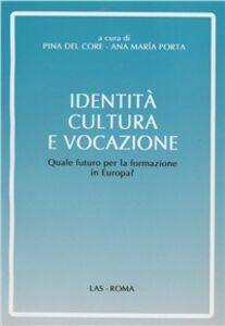 Libro Identità, cultura e vocazione. Quale futuro per la formazione in Europa? Pina Del Core , Ana M. Porta