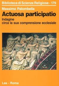 Actuosa participatio. Indagine circa la sua comprensione ecclesiale - Palombella Massimo - wuz.it