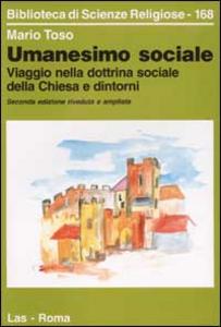 Libro Umanesimo sociale. Viaggio nella dottrina sociale della Chiesa e dintorni Mario Toso