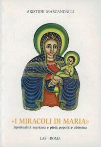 Foto Cover di I miracoli di Maria. Spiritualità mariana e pietà popolare abissina, Libro di Aristide Marcandalli, edito da LAS