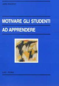 Foto Cover di Motivare gli studenti ad apprendere, Libro di Jere Brophy, edito da LAS