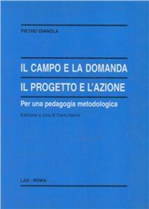 Foto Cover di Il campo e la domanda. Il progetto e l'azione per una pedagogia metodologica, Libro di Pietro Gianola, edito da LAS