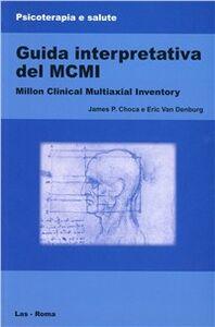 Foto Cover di Guida interpretativa del MCMI, Millon Clinical Multiaxial Inventory, Libro di James P. Choca,Eric Van Denburg, edito da LAS
