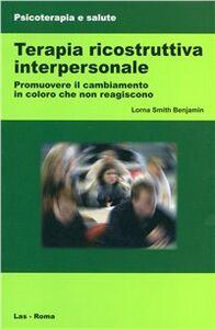 Libro Terapia ricostruttiva interpersonale. Promuovere il cambiamento in coloro che non reagiscono Lorna S. Benjamin