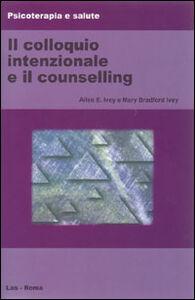 Libro Il colloquio intenzionale e il counselling Allen E. Ivey , Mary Ivey Bradford