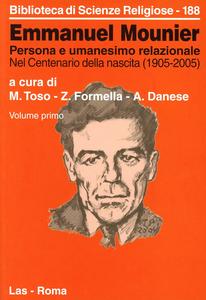 Libro Emmanuel Mounier. Persona e umanesimo relazionale. Vol. 1: Nel centenario della nascita (1905-2005). Mario Toso , Zbigniew Formella , Attilio Danese