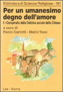 Foto Cover di Per un umanesimo degno dell'amore. Il compendio della dottrina sociale della Chiesa, Libro di Paolo Carlotti,Mario Toso, edito da LAS