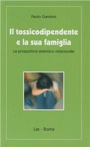 Foto Cover di Il tossicodipendente e la sua famiglia, Libro di Paolo Gambini, edito da LAS