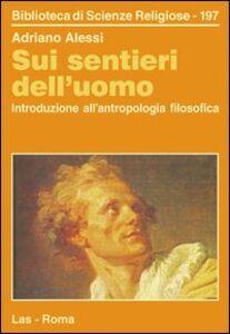Libro Sui sentieri dell'uomo. Introduzione all'antropologia filosofica Adriano Alessi