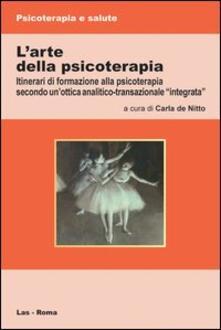 L arte della psicoterapia. Itinerari di formazione alla psicoterapia secondo unottica analitico-transazionale «integrata».pdf