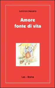 Libro Amore fonte di vita Lorenzo Macario