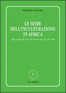 Le sfide dell'inculturazione in Africa. Riflessione alla luce del Sinodo speciale del 1994