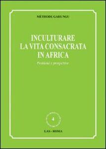 Libro Inculturare la vita consacrata in Africa. Problemi e prospettive