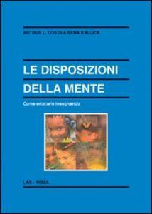 Libro Le disposizioni della mente. Come educarle insegnando Arthur L. Costa , Bena Kallick