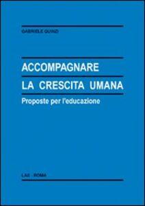 Foto Cover di Accompagnare la crescita umana. Proposte per l'educazione, Libro di Gabriele Quinzi, edito da LAS