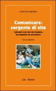 Foto Cover di Comunicare. Sorgente di vita. I giovani non vasi da riempire, ma lampae da accendere, Libro di Lorenzo Macario, edito da LAS