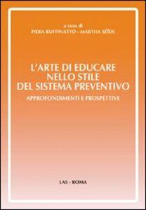 Libro L' arte di educare nello stile del sistema preventivo. Approfondimenti e preospettive Piera Ruffinato , Martha Seide