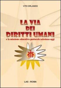 Foto Cover di La via dei diritti umani e la missione educativa pastorale salesiana oggi, Libro di Vito Orlando, edito da LAS