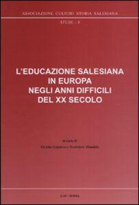 Foto Cover di L' educazione salesiana in Europa negli anni difficili del XX secolo. Con CD-ROM, Libro di Grazia Loparco, edito da LAS