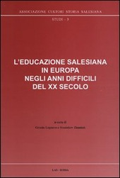 L' educazione salesiana in Europa negli anni difficili del XX secolo. Con CD-ROM
