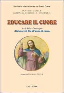 Educare il cuore. Atti del 2° Convegno «dal cuore di Dio all'uomo di cuore»