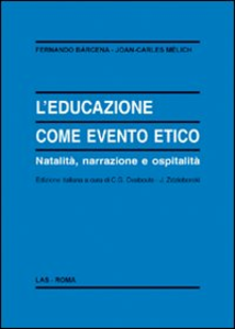 Libro L' educazione come evento etico. Natalità, narrazione e ospitalità Fernando Bárcena , Joan-Carles Melich