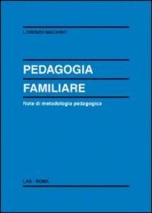 Foto Cover di Pedagogia familiare. Note di metodologia pedagogica, Libro di Lorenzo Macario, edito da LAS