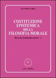 Libro Costituzione epistemica della filosofia morale. Ricerche di filosofia morale. Vol. 2 Giuseppe Abbà