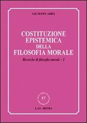 Costituzione epistemica della filosofia morale. Ricerche di filosofia morale. Vol. 2