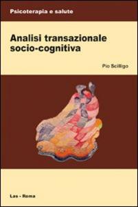 Libro Analisi transazionale socio-cognitiva Pio Scilligo