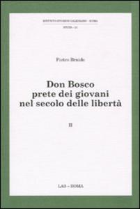 Libro Don Bosco prete dei giovani nel secolo delle libertà. Vol. 2 Pietro Braido