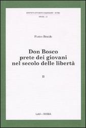 Don Bosco prete dei giovani nel secolo delle libertà. Vol. 2