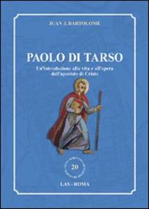 Libro Paolo di Tarso. Un'introduzione alla vita e all'opera dell'apostolo di Cristo Juan J. Bartolomé