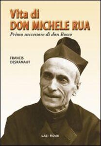 Foto Cover di Vita di don Michele Rua. Primo successore di don Bosco, Libro di Francis Desramaut, edito da LAS
