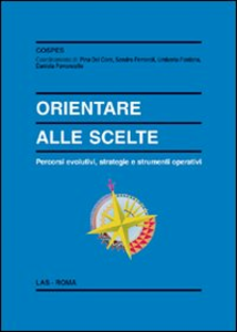 Libro Orientare alle scelte. Percorsi evolutivi, strategie e strumenti operativi Pina Del Core