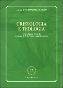 Libro Cristologia e teologia. Miscellanea di studi in onore di s. e. mons. Angelo Amato