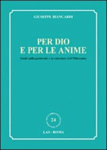 Libro Per Dio e per le anime. Studi sulla pastorale e la catechesi dell'Ottocento Giuseppe Biancardi